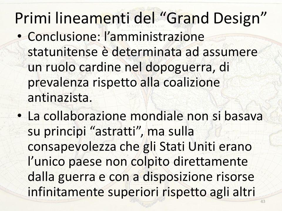 """Primi lineamenti del """"Grand Design"""" Conclusione: l'amministrazione statunitense è determinata ad assumere un ruolo cardine nel dopoguerra, di prevalen"""