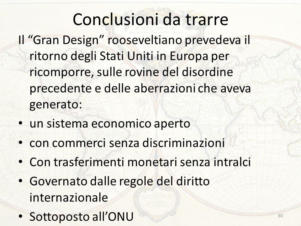 """Conclusioni da trarre Il """"Gran Design"""" rooseveltiano prevedeva il ritorno degli Stati Uniti in Europa per ricomporre, sulle rovine del disordine prece"""