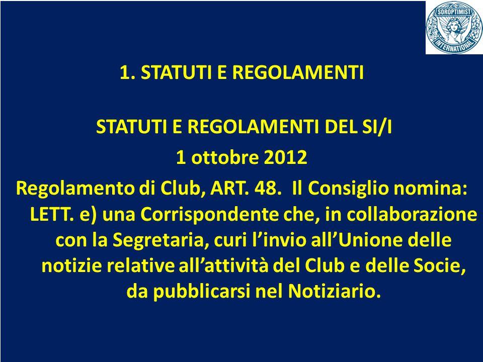 OBIETTIVI BIENNIO 2013-2015 1. STATUTI E REGOLAMENTI STATUTI E REGOLAMENTI DEL SI/I 1 ottobre 2012 Regolamento di Club, ART. 48. Il Consiglio nomina: