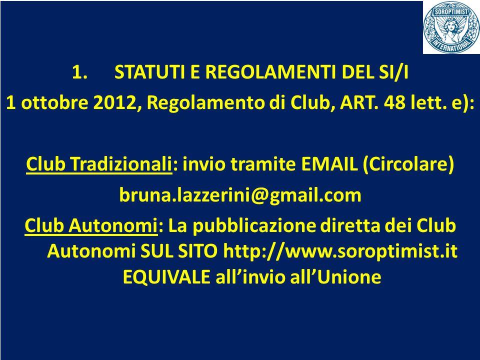 OBIETTIVI BIENNIO 2013-2015 1. STATUTI E REGOLAMENTI DEL SI/I 1 ottobre 2012, Regolamento di Club, ART. 48 lett. e): Club Tradizionali: invio tramite