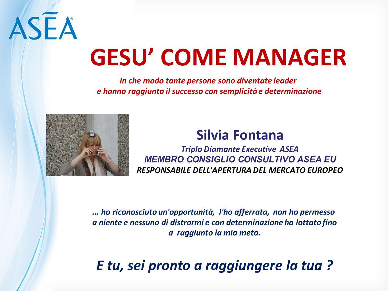 Silvia Fontana Triplo Diamante Executive ASEA MEMBRO CONSIGLIO CONSULTIVO ASEA EU RESPONSABILE DELL'APERTURA DEL MERCATO EUROPEO GESU' COME MANAGER...