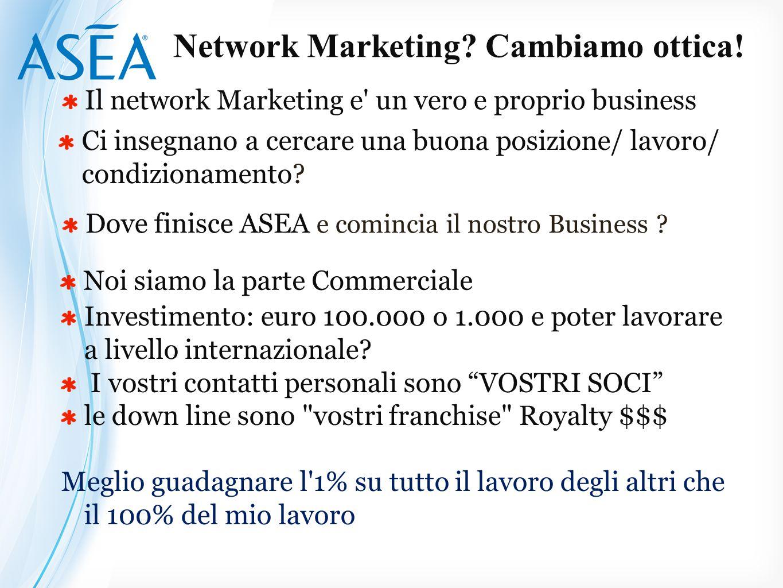 Il network Marketing e' un vero e proprio business Ci insegnano a cercare una buona posizione/ lavoro/ condizionamento? Dove finisce ASEA e comincia i
