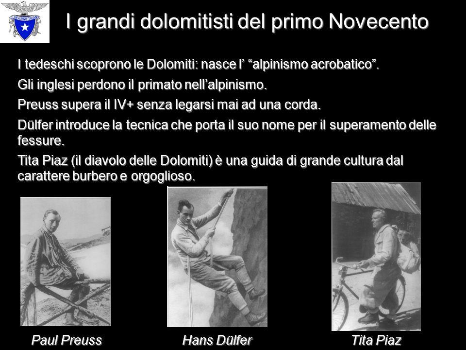 I grandi dolomitisti del primo Novecento I tedeschi scoprono le Dolomiti: nasce l' alpinismo acrobatico .