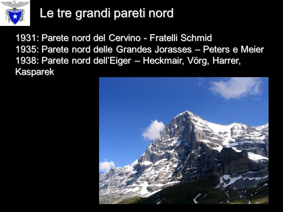 1931: Parete nord del Cervino - Fratelli Schmid 1935: Parete nord delle Grandes Jorasses – Peters e Meier 1938: Parete nord dell'Eiger – Heckmair, Vörg, Harrer, Kasparek Le tre grandi pareti nord