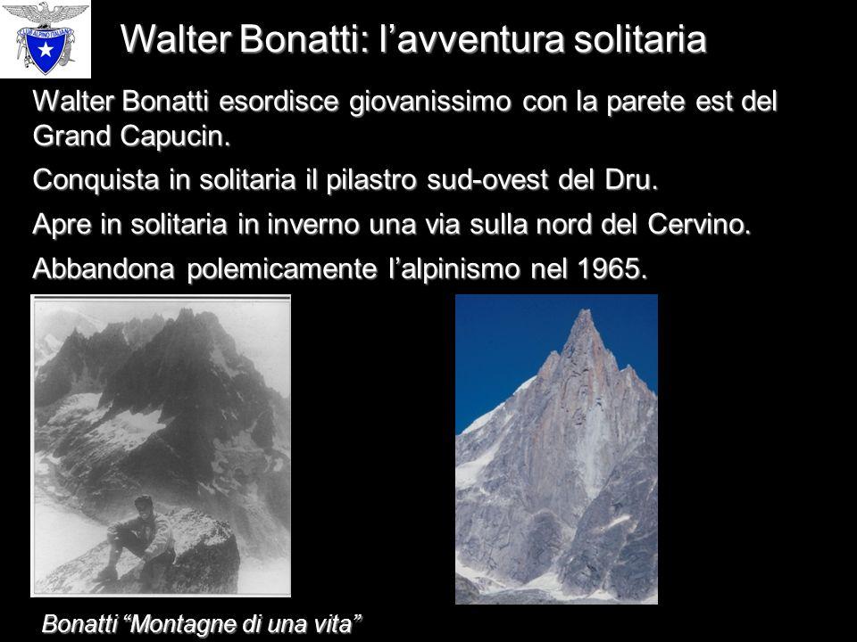 Walter Bonatti: l'avventura solitaria Walter Bonatti esordisce giovanissimo con la parete est del Grand Capucin.