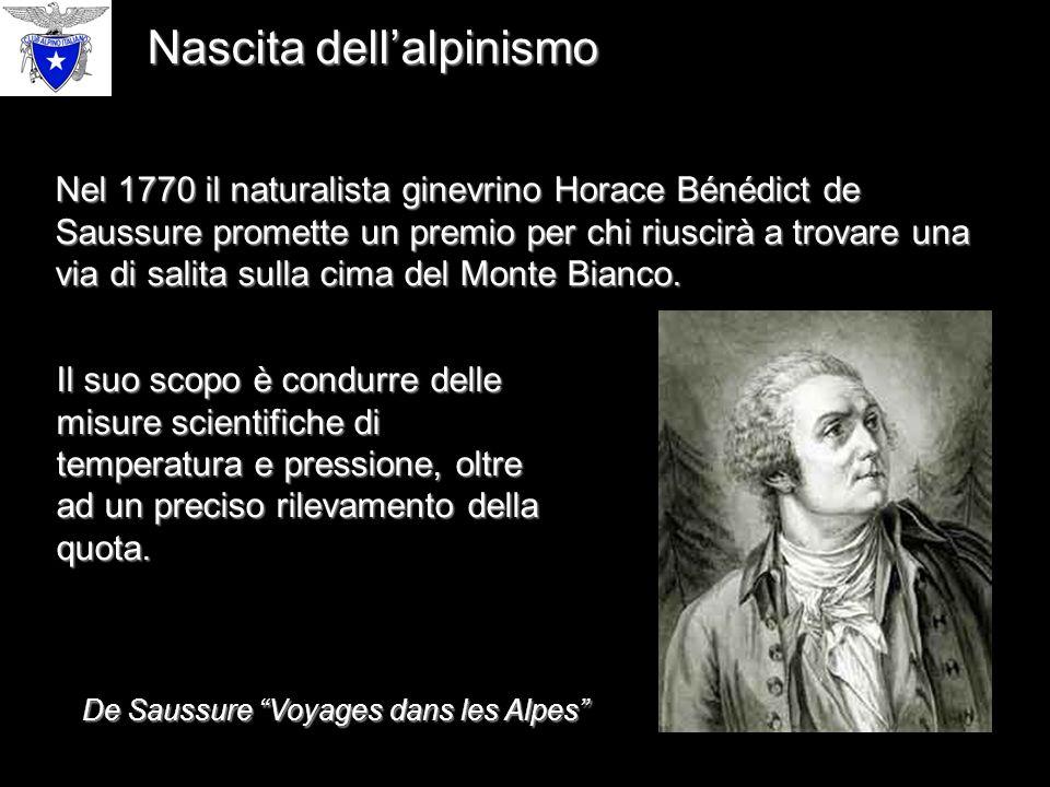 Nascita dell'alpinismo Nel 1770 il naturalista ginevrino Horace Bénédict de Saussure promette un premio per chi riuscirà a trovare una via di salita sulla cima del Monte Bianco.