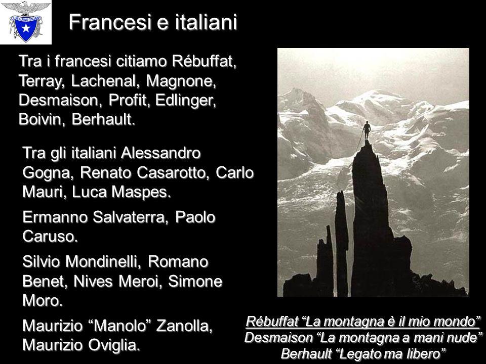 Francesi e italiani Tra gli italiani Alessandro Gogna, Renato Casarotto, Carlo Mauri, Luca Maspes.