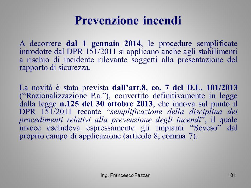 Ing. Francesco Fazzari101 A decorrere dal 1 gennaio 2014, le procedure semplificate introdotte dal DPR 151/2011 si applicano anche agli stabilimenti a