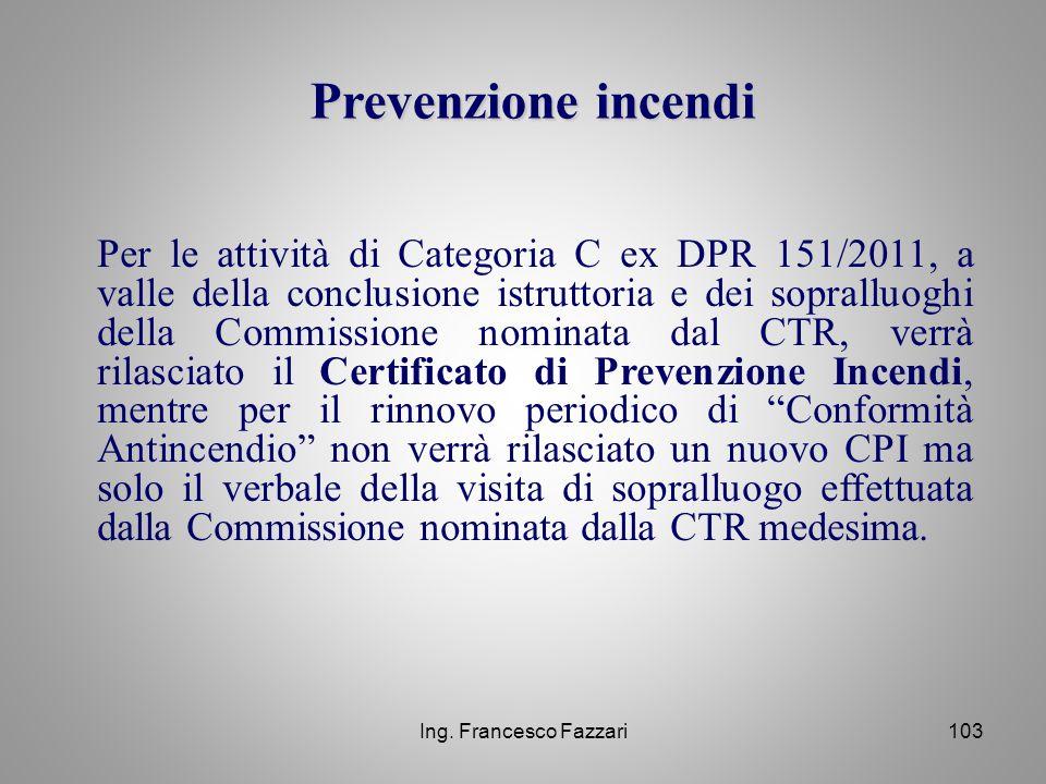 Ing. Francesco Fazzari103 Per le attività di Categoria C ex DPR 151/2011, a valle della conclusione istruttoria e dei sopralluoghi della Commissione n
