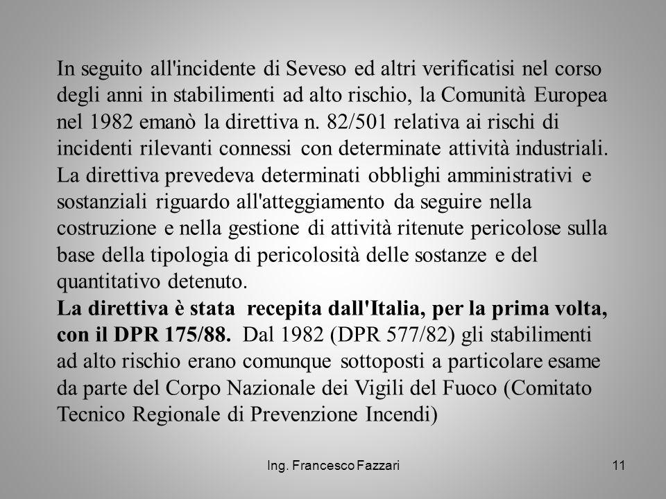Ing. Francesco Fazzari11 In seguito all'incidente di Seveso ed altri verificatisi nel corso degli anni in stabilimenti ad alto rischio, la Comunità Eu