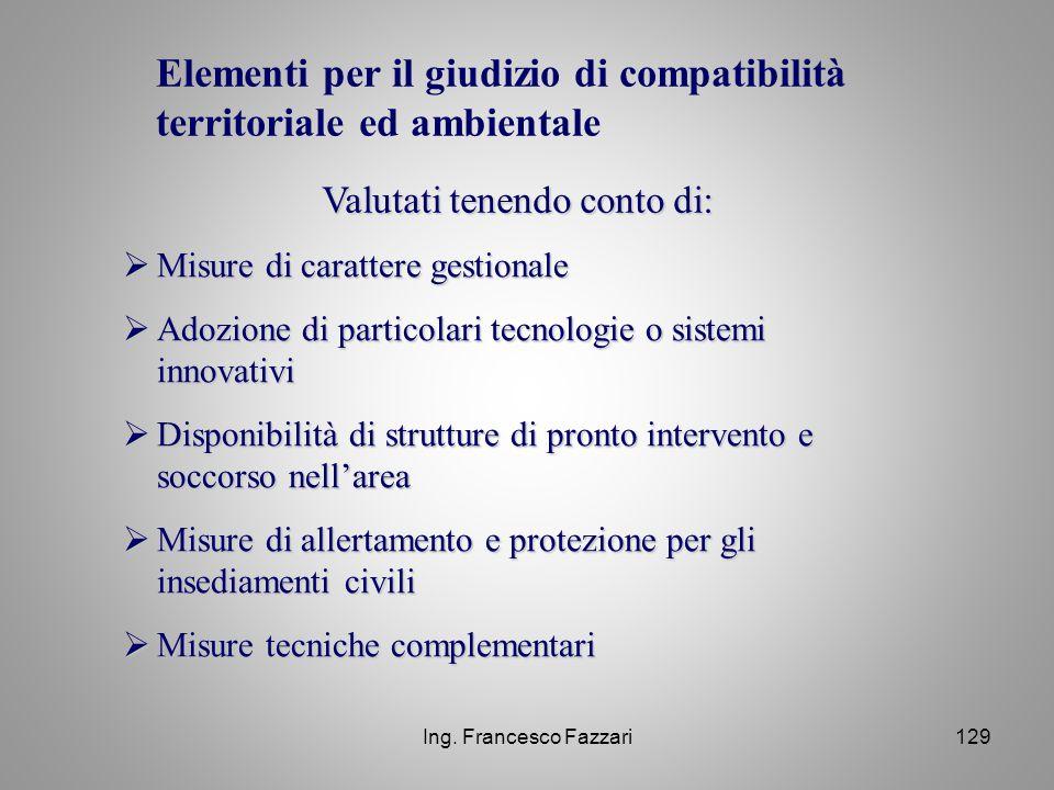 Ing. Francesco Fazzari129 Elementi per il giudizio di compatibilità territoriale ed ambientale Valutati tenendo conto di:  Misure di carattere gestio