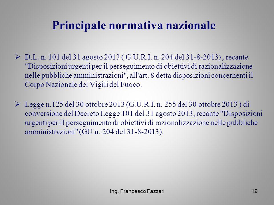 Ing. Francesco Fazzari19 Principale normativa nazionale  D.L. n. 101 del 31 agosto 2013 ( G.U.R.I. n. 204 del 31-8-2013), recante