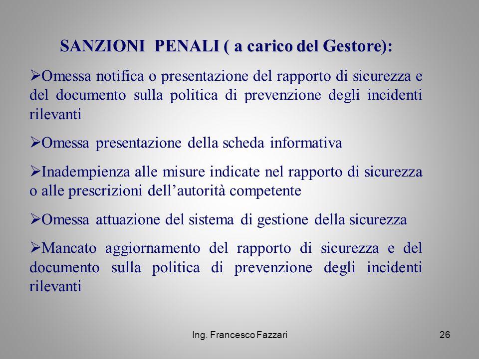 Ing. Francesco Fazzari26 SANZIONI PENALI ( a carico del Gestore):  Omessa notifica o presentazione del rapporto di sicurezza e del documento sulla po