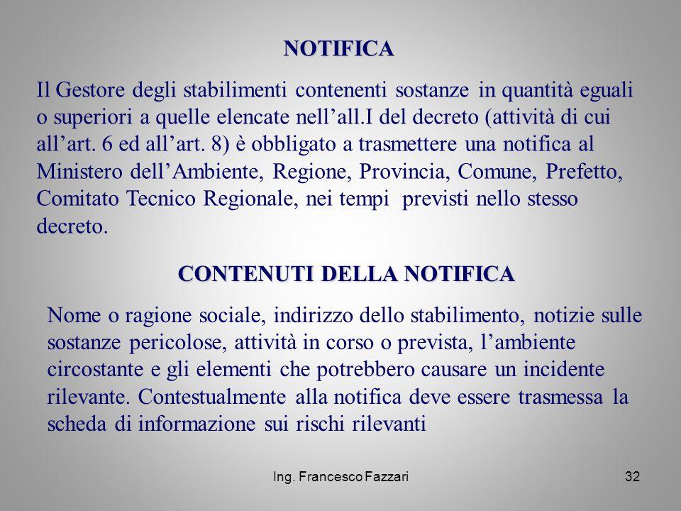 Ing. Francesco Fazzari32 NOTIFICA Il Gestore degli stabilimenti contenenti sostanze in quantità eguali o superiori a quelle elencate nell'all.I del de