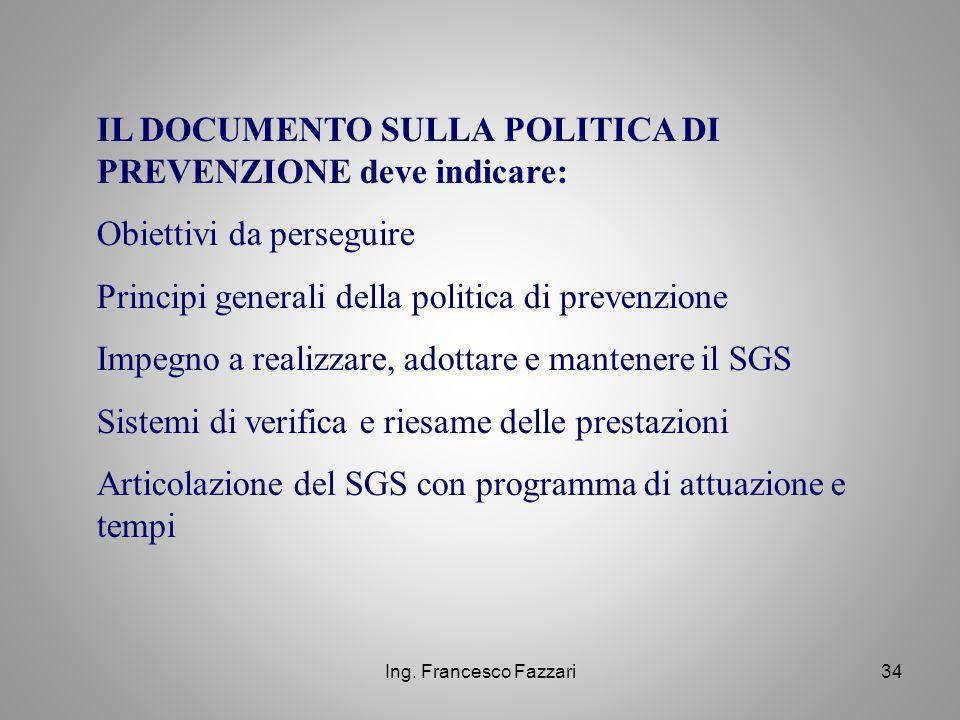 Ing. Francesco Fazzari34 IL DOCUMENTO SULLA POLITICA DI PREVENZIONE deve indicare: Obiettivi da perseguire Principi generali della politica di prevenz