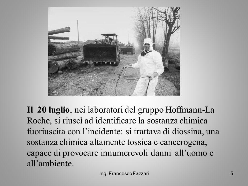 Ing. Francesco Fazzari5 Il 20 luglio, nei laboratori del gruppo Hoffmann-La Roche, si riuscì ad identificare la sostanza chimica fuoriuscita con l'inc