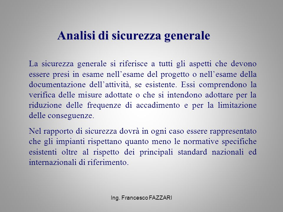 Ing. Francesco FAZZARI Analisi di sicurezza generale La sicurezza generale si riferisce a tutti gli aspetti che devono essere presi in esame nell'esam