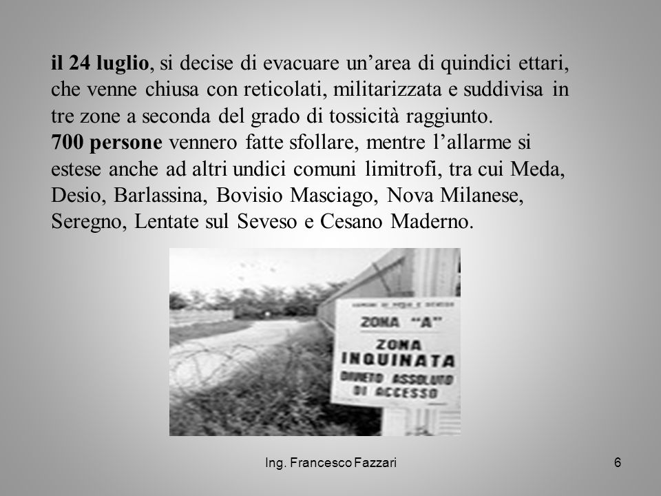 Ing. Francesco Fazzari6 il 24 luglio, si decise di evacuare un'area di quindici ettari, che venne chiusa con reticolati, militarizzata e suddivisa in