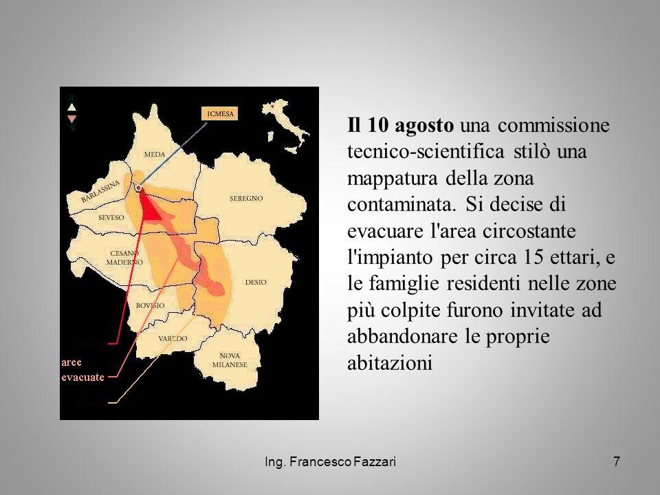 Ing. Francesco Fazzari7 Il 10 agosto una commissione tecnico-scientifica stilò una mappatura della zona contaminata. Si decise di evacuare l'area circ
