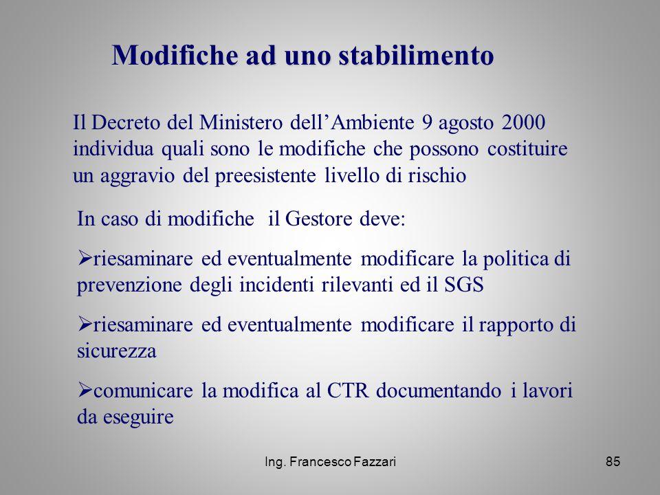 Ing. Francesco Fazzari85 Modifiche ad uno stabilimento Il Decreto del Ministero dell'Ambiente 9 agosto 2000 individua quali sono le modifiche che poss