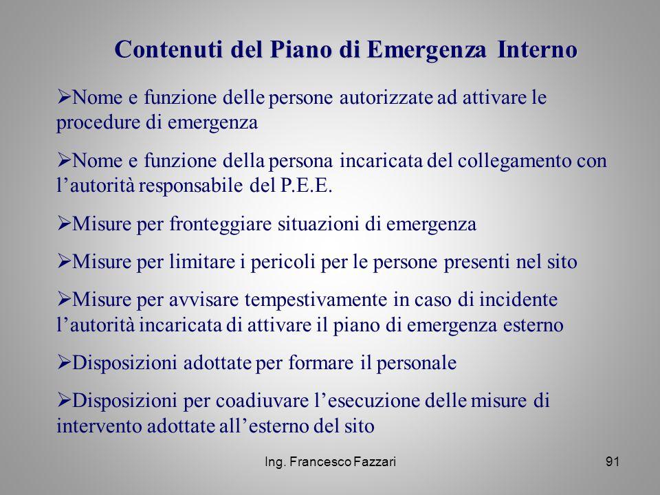 Ing. Francesco Fazzari91 Contenuti del Piano di Emergenza Interno  Nome e funzione delle persone autorizzate ad attivare le procedure di emergenza 