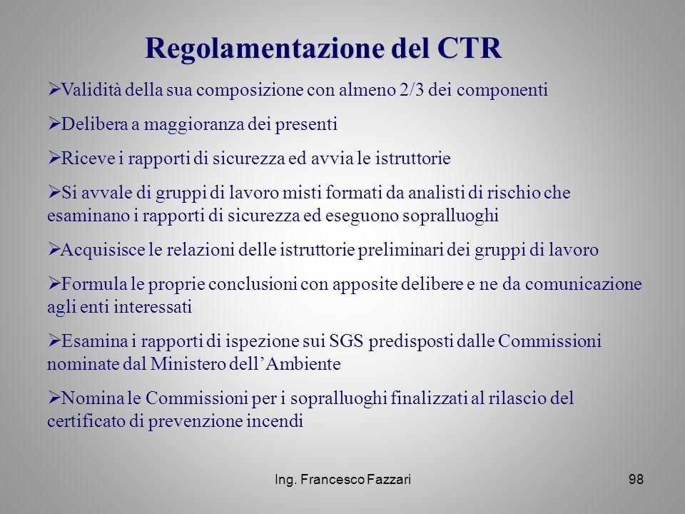 Ing. Francesco Fazzari98 Regolamentazione del CTR  Validità della sua composizione con almeno 2/3 dei componenti  Delibera a maggioranza dei present