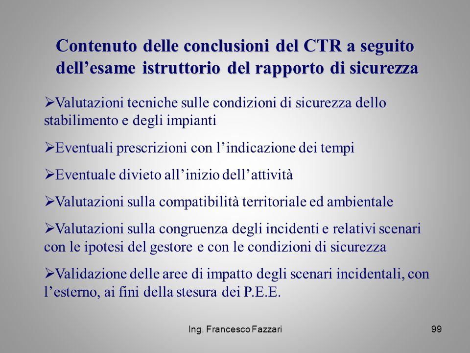 Ing. Francesco Fazzari99 Contenuto delle conclusioni del CTR a seguito dell'esame istruttorio del rapporto di sicurezza  Valutazioni tecniche sulle c