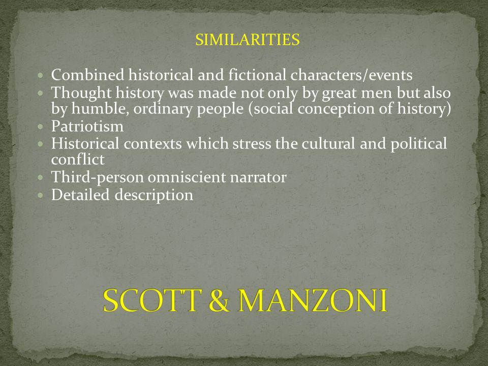 SIMILARITIES Combined historical and fictional characters/events Thought history was made not only by great men but also by humble, ordinary people (s