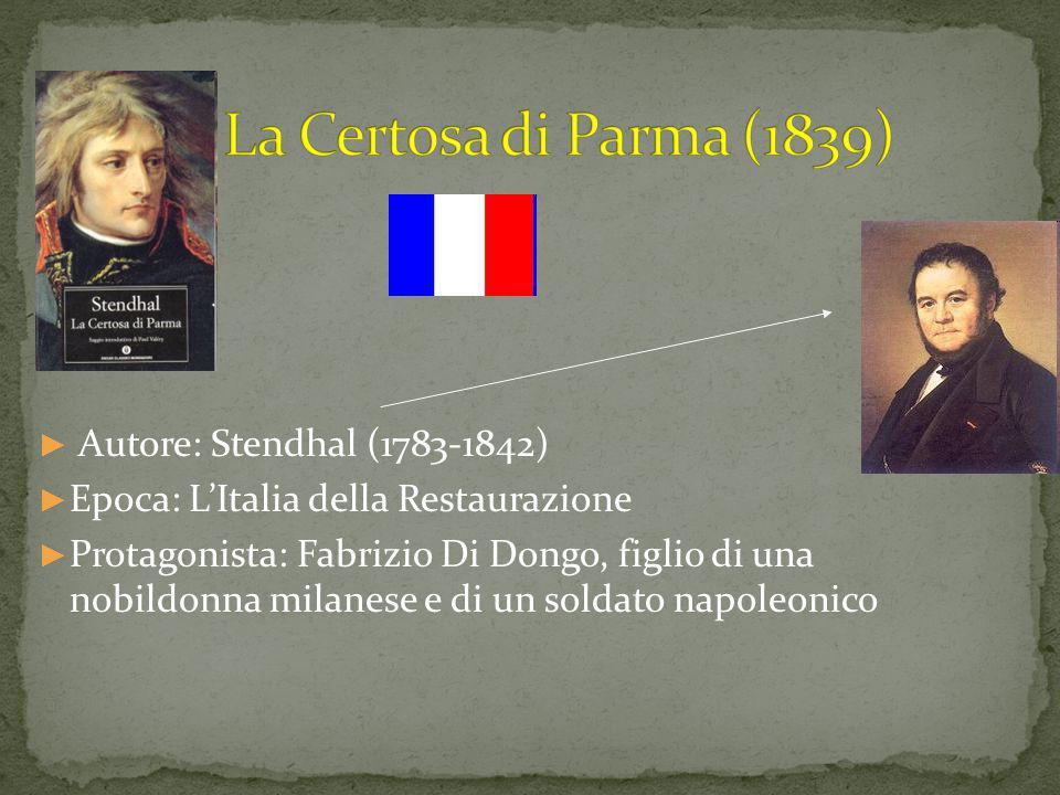► Autore: Stendhal (1783-1842) ► Epoca: L'Italia della Restaurazione ► Protagonista: Fabrizio Di Dongo, figlio di una nobildonna milanese e di un sold