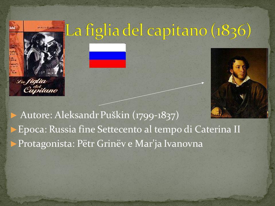 ► Autore: Aleksandr Puškin (1799-1837) ► Epoca: Russia fine Settecento al tempo di Caterina II ► Protagonista: Pëtr Grinëv e Mar'ja Ivanovna