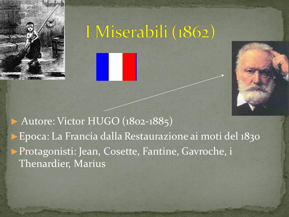 ► Autore: Victor HUGO (1802-1885) ► Epoca: La Francia dalla Restaurazione ai moti del 1830 ► Protagonisti: Jean, Cosette, Fantine, Gavroche, i Thenardier, Marius