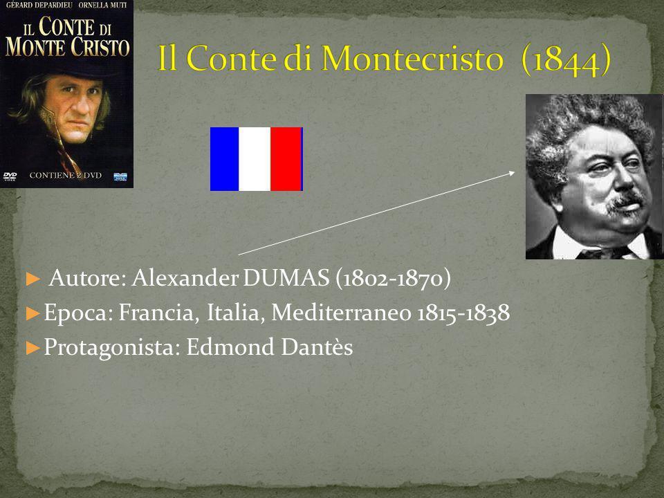 ► Autore: Alexander DUMAS (1802-1870) ► Epoca: Francia, Italia, Mediterraneo 1815-1838 ► Protagonista: Edmond Dantès