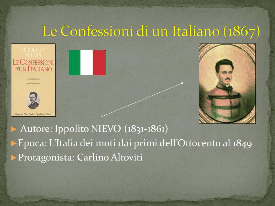 ► Autore: Ippolito NIEVO (1831-1861) ► Epoca: L'Italia dei moti dai primi dell'Ottocento al 1849 ► Protagonista: Carlino Altoviti