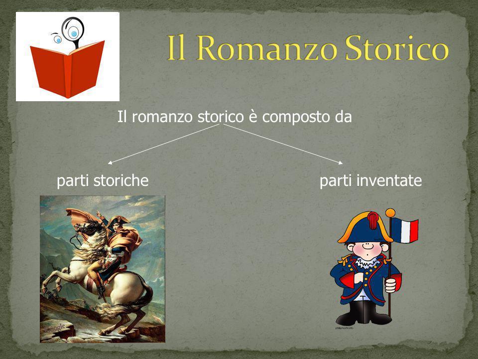 Il romanzo storico è composto da parti storicheparti inventate