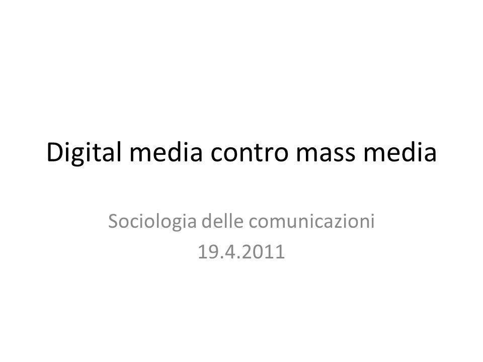 Digital media contro mass media Sociologia delle comunicazioni 19.4.2011