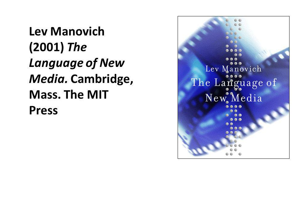 Lev Manovich (2001) The Language of New Media. Cambridge, Mass. The MIT Press