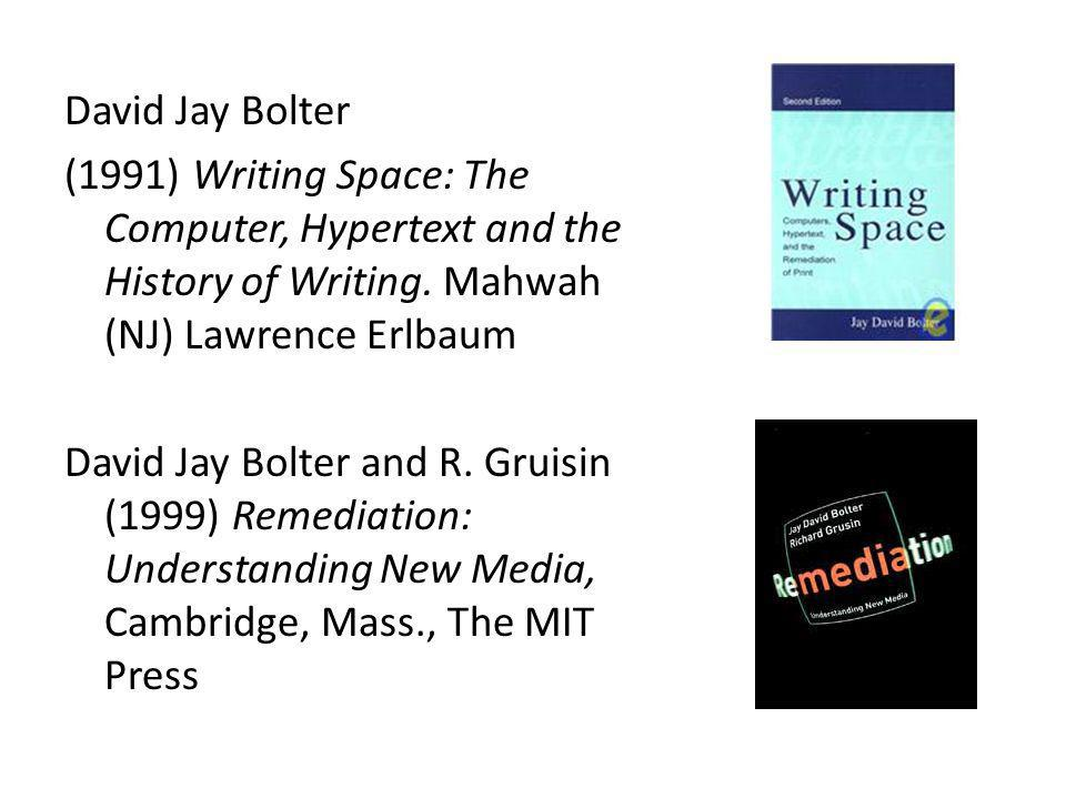 David Jay Bolter (1991) Writing Space: The Computer, Hypertext and the History of Writing. Mahwah (NJ) Lawrence Erlbaum David Jay Bolter and R. Gruisi