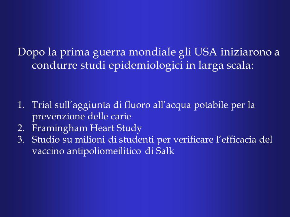 Dopo la prima guerra mondiale gli USA iniziarono a condurre studi epidemiologici in larga scala: 1.Trial sull'aggiunta di fluoro all'acqua potabile per la prevenzione delle carie 2.Framingham Heart Study 3.Studio su milioni di studenti per verificare l'efficacia del vaccino antipoliomeilitico di Salk