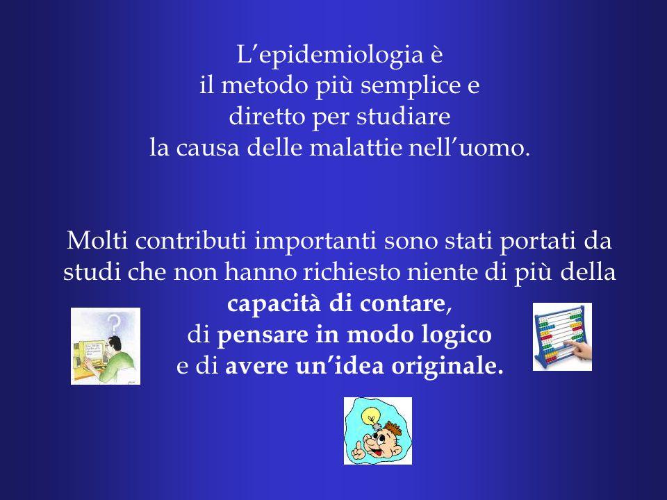 L'epidemiologia è il metodo più semplice e diretto per studiare la causa delle malattie nell'uomo.