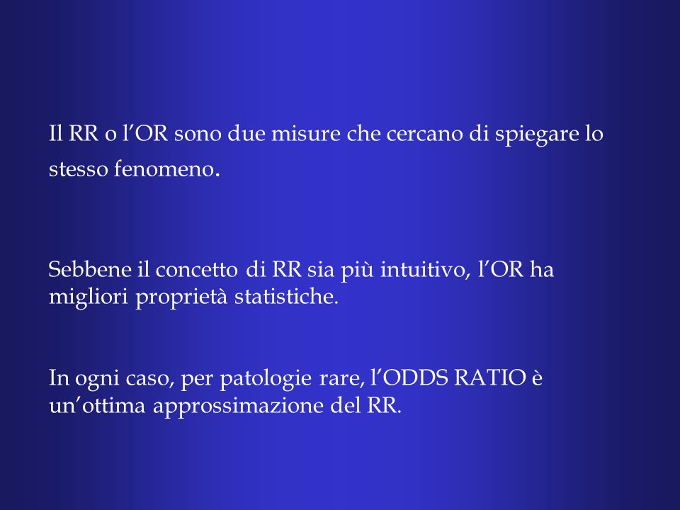 Il RR o l'OR sono due misure che cercano di spiegare lo stesso fenomeno.