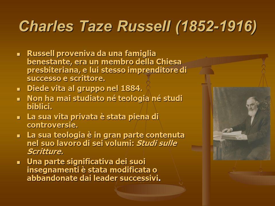 Charles Taze Russell (1852-1916) Russell proveniva da una famiglia benestante, era un membro della Chiesa presbiteriana, e lui stesso imprenditore di