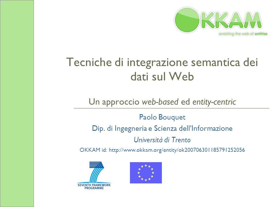 Tecniche di integrazione semantica dei dati sul Web Un approccio web-based ed entity-centric Paolo Bouquet Dip.