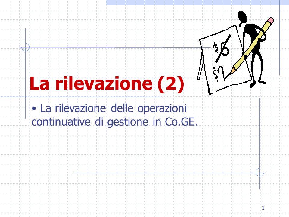 1 La rilevazione (2) La rilevazione delle operazioni continuative di gestione in Co.GE.
