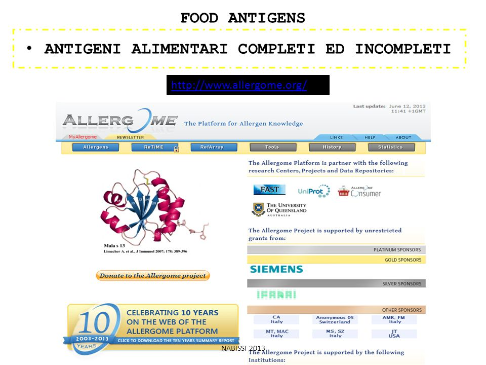 FOOD ANTIGENS ANTIGENI ALIMENTARI COMPLETI ED INCOMPLETI http://www.allergome.org/ NABISSI 2013