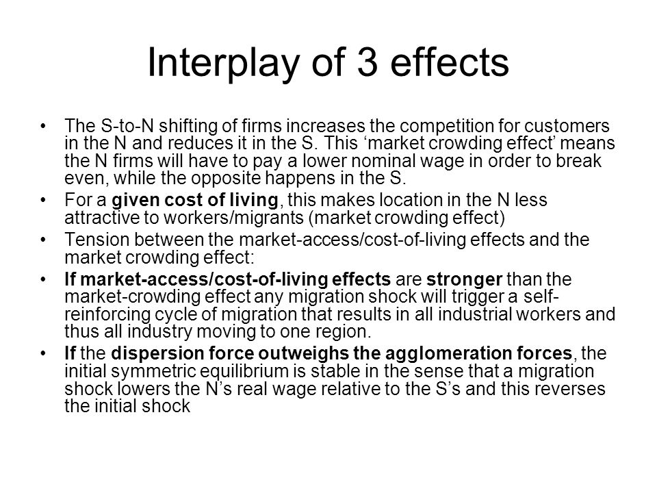 Interplay of 3 effects The S-to-N shifting of firms increases the competition for customers in the N and reduces it in the S.