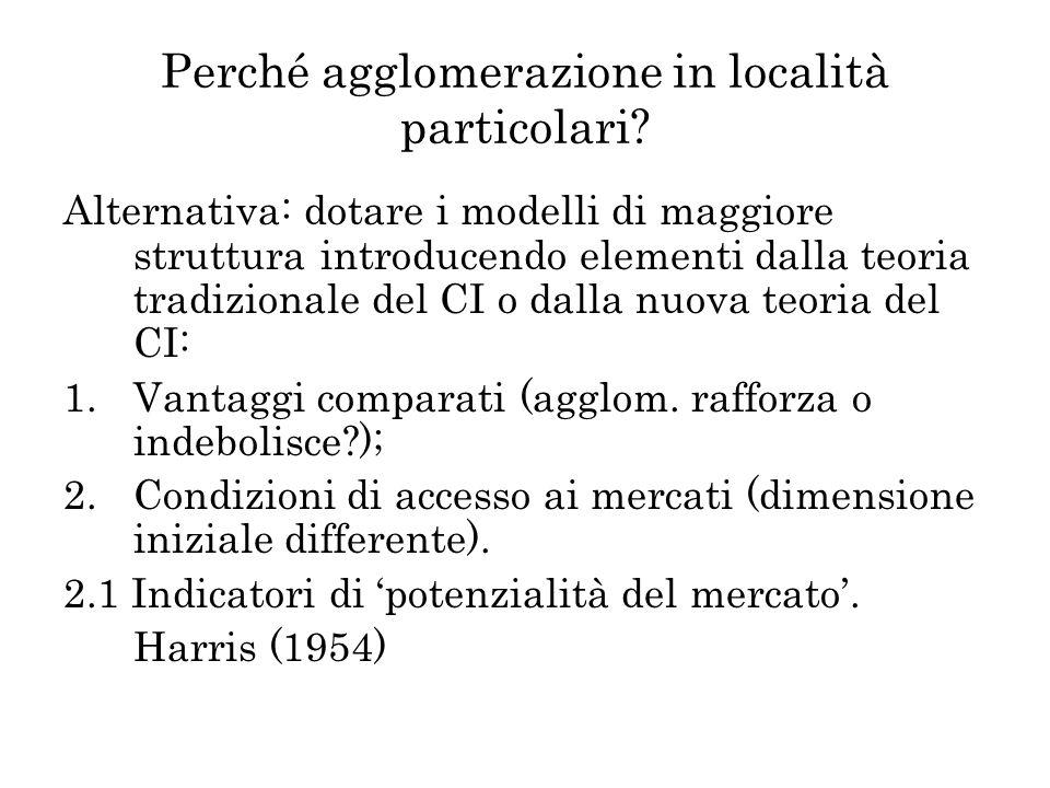 Perché agglomerazione in località particolari? Alternativa: dotare i modelli di maggiore struttura introducendo elementi dalla teoria tradizionale del