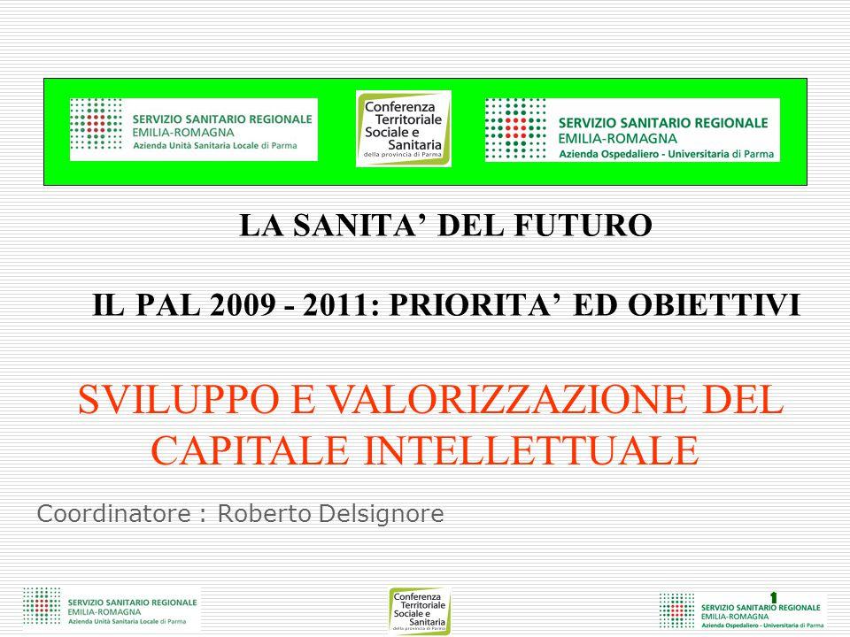1 Coordinatore : Roberto Delsignore LA SANITA' DEL FUTURO IL PAL 2009 - 2011: PRIORITA' ED OBIETTIVI SVILUPPO E VALORIZZAZIONE DEL CAPITALE INTELLETTU