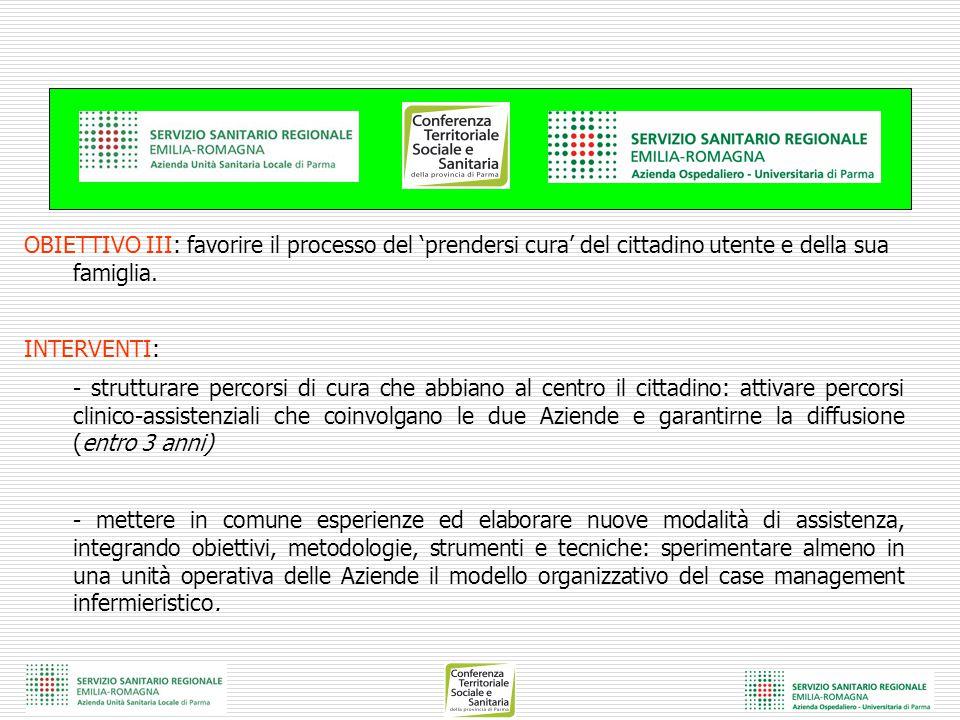 OBIETTIVO III: favorire il processo del 'prendersi cura' del cittadino utente e della sua famiglia. INTERVENTI: - strutturare percorsi di cura che abb