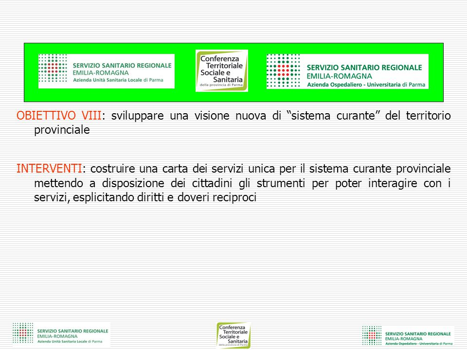 """OBIETTIVO VIII: sviluppare una visione nuova di """"sistema curante"""" del territorio provinciale INTERVENTI: costruire una carta dei servizi unica per il"""