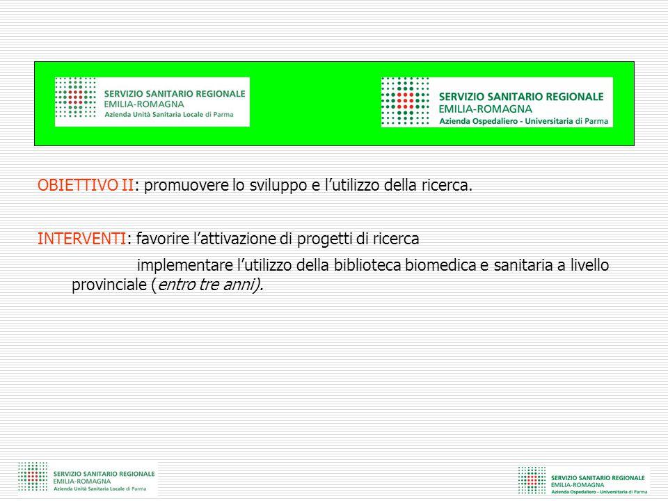 OBIETTIVO II: promuovere lo sviluppo e l'utilizzo della ricerca. INTERVENTI: favorire l'attivazione di progetti di ricerca implementare l'utilizzo del
